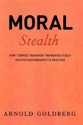 """Moral Stealth: How """"Correct Behavior"""" Insinuates Itself into Psychotherapeutic Practice"""