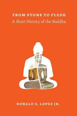 From Stone to Flesh: A Short History of the Buddha