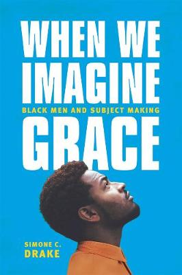 When We Imagine Grace: Black Men and Subject Making