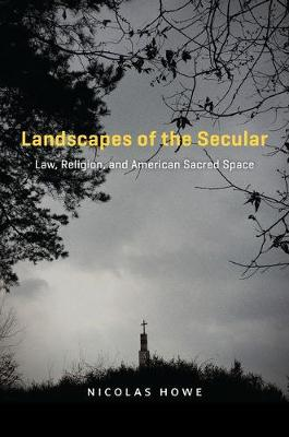 Landscapes of the Secular: Law, Religion, and American Sacred Space