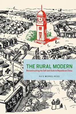 The Rural Modern: Reconstructing the Self and State in Republican China