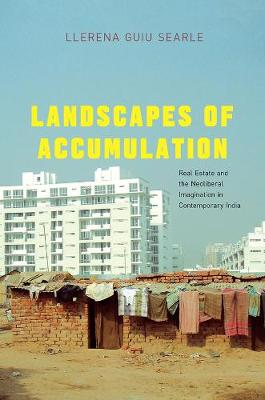 Landscapes of Accumulation: Real Estate and the Neoliberal Imagination in Contemporary India