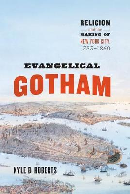 Evangelical Gotham: Religion and the Making of New York City, 1783-1860