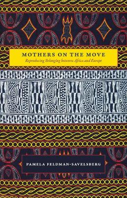 Mothers on the Move: Reproducing Belonging Between Africa and Europe