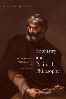 Sophistry and Political Philosophy: Protagoras' Challenge to Socrates