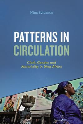 Patterns in Circulation: Cloth, Gender, and Materiality in West Africa