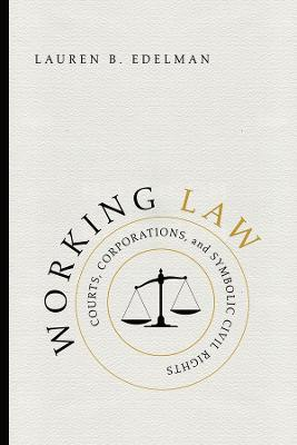 Working Law: Courts, Corporations, and Symbolic Civil Rights