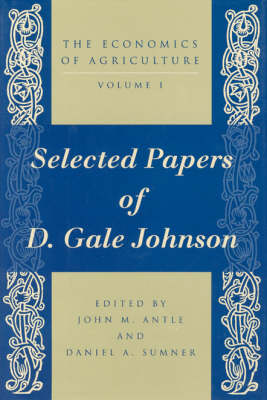 The Economics of Agriculture: v. 1: Selected Papers of D.Gale Johnson