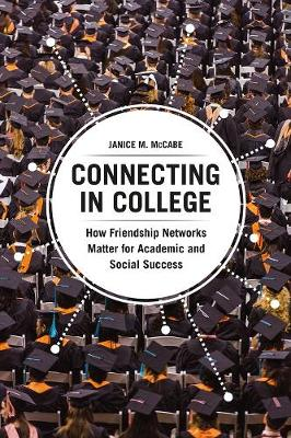Connecting in College: How Friendship Networks Matter for Academic and Social Success