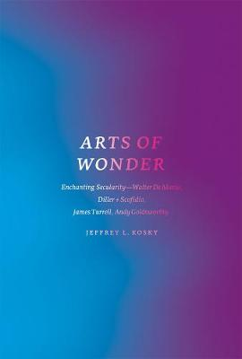 Arts of Wonder: Enchanting Secularity - Walter De Maria, Diller + Scofidio, James Turrell, Andy Goldsworthy