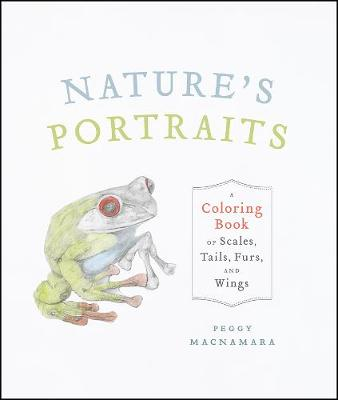 Nature's Portraits: A Coloring Book of Scales, Tails, Furs, and Wings