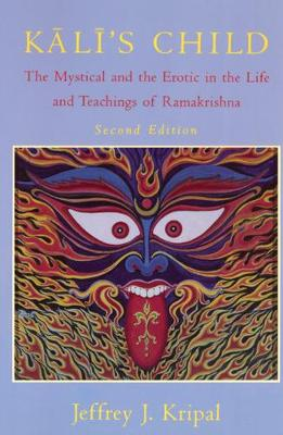 Kali's Child: Mystical and the Erotic in the Life and Teachings of Ramakrishna