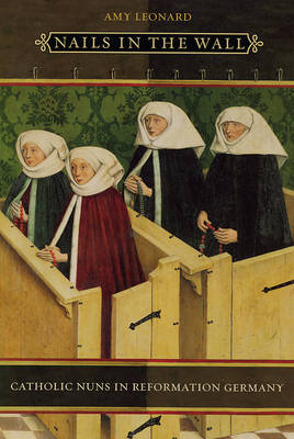 Nails in the Wall: Catholic Nuns in Reformation Germany