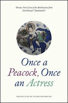 """Once a Peacock, Once an Actress: Twenty-Four Lives of the Bodhisattva from Haribhatta's """"Jatakamala"""""""