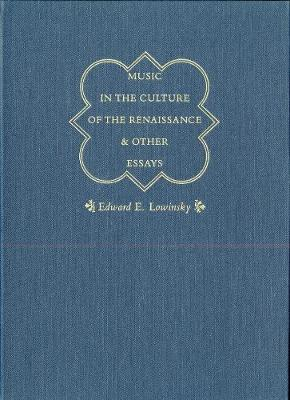 Music in the Culture of the Renaissance and Other Essays