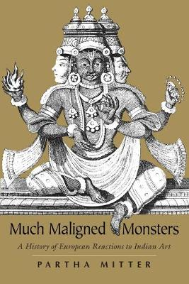 Much Maligned Monsters: History of European Reactions to Indian Art