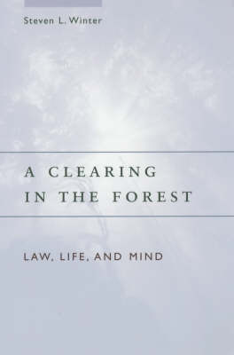 A Clearing in the Forest: Law, Life and Mind