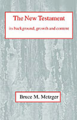 The New Testament, Its Background, Growth and Content: Its Background Growth and Content