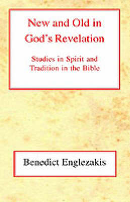 New and Old in God's Revelation: Studies in Relations Between Spirit and Tradition in the Bible