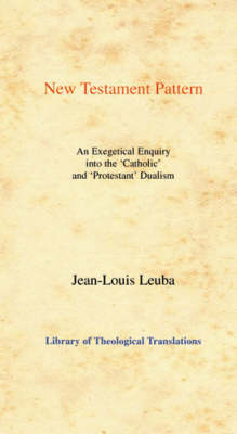 New Testament Pattern: An Exegetical Enquiry into the 'Catholic' and 'Protestant' Dualism