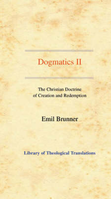 Dogmatics: Volume II - The Christian Doctrine of Creation and Redemption