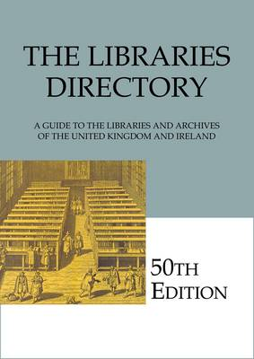 The Libraries Directory, 50th Edition: A Guide to the Libraries and Archives of the United Kingdom and Ireland (Marketing / Network)