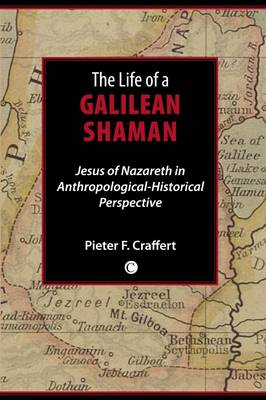 The Life of a Galilean Shaman: Jesus of Nazareth in Anthropological-Historical Perspective