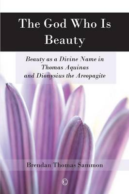 The God Who Is Beauty: Beauty as a Divine Name in Thomas Aquinas and Dionysius the Areopagite