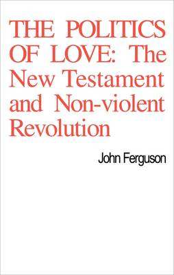 The Politics of Love: The New Testament and Non-Violent Revolution