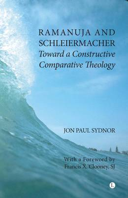 Ramanuja and Schleiermacher: Toward a Constructive Comparative Theology