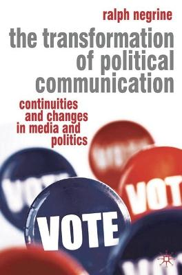The Transformation of Political Communication: Continuities and Changes in Media and Politics