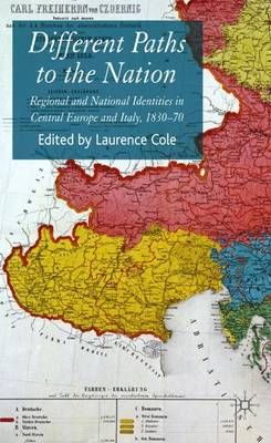Different Paths to the Nation: Regional and National Identities in Central Europe and Italy, 1830-70