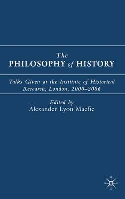 The Philosophy of History: Talks Given at the Institute of Historical Research, London, 2000-2006