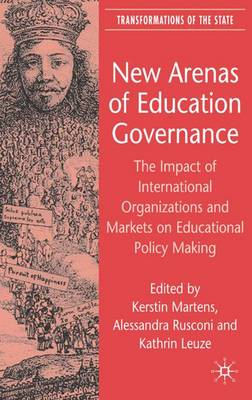 New Arenas of Education Governance: The Impact of International Organizations and Markets on Educational Policy Making
