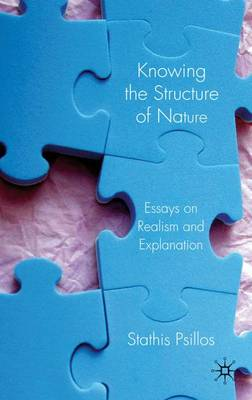 Knowing the Structure of Nature: Essays on Realism and Explanation