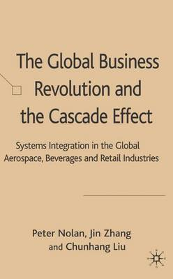 The Global Business Revolution and the Cascade Effect: Systems Integration in the Global Aerospace, Beverage and Retail Industries