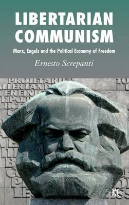Libertarian Communism: Marx, Engels and the Political Economy of Freedom