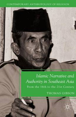 Islamic Narrative and Authority in Southeast Asia: From the 16th to the 21st Century