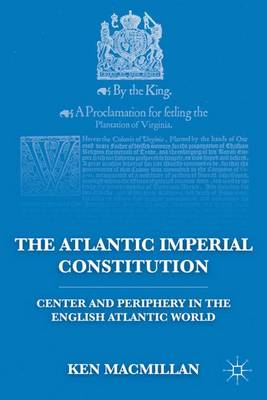The Atlantic Imperial Constitution: Center and Periphery in the English Atlantic World