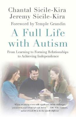 A Full Life with Autism: From Learning to Forming Relationships to Achieving Independence