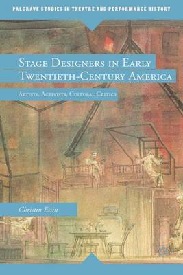Stage Designers in Early Twentieth-Century America: Artists, Activists, Cultural Critics