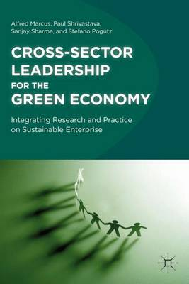 Cross-Sector Leadership for the Green Economy: Integrating Research and Practice on Sustainable Enterprise