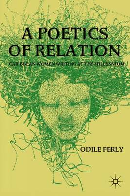 A Poetics of Relation: Caribbean Women Writing at the Millennium