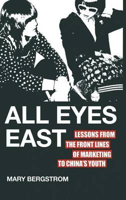 All Eyes East: Lessons from the Front Lines of Marketing to China's Youth