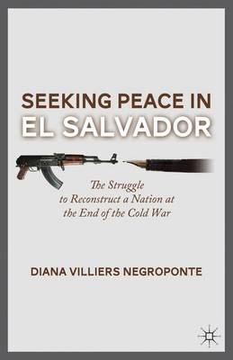 Seeking Peace in El Salvador: The Struggle to Reconstruct a Nation at the End of the Cold War