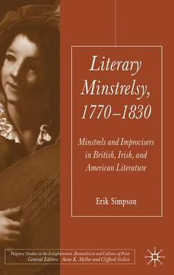 Literary Minstrelsy, 1770-1830: Minstrels and Improvisers in British, Irish, and American Literature