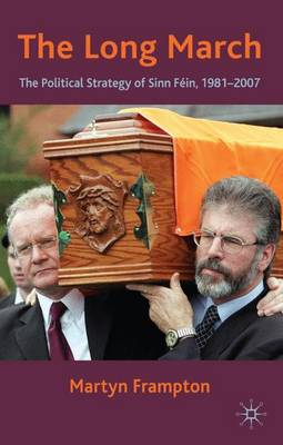 The Long March: The Political Strategy of Sinn Fein, 1981-2007