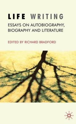 Life Writing: Essays on Autobiography, Biography and Literature