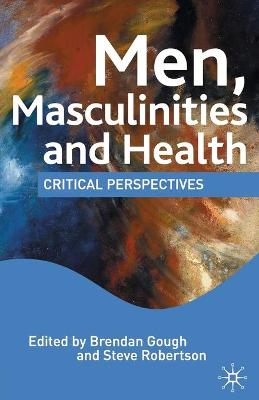 Men, Masculinities and Health: Critical Perspectives