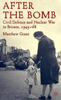 After The Bomb: Civil Defence and Nuclear War in Britain, 1945-68